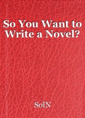 So You Want to Write a Novel?