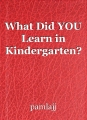 What Did YOU Learn in Kindergarten?