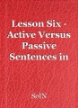 Lesson Six - Active Versus Passive Sentences in Fiction Writing
