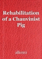 Rehabilitation of a Chauvinist Pig