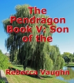 The Pendragon Book V: Son of the Enchanting Willow