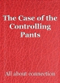 The Case of the Controlling Pants