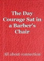 The Day Courage Sat in a Barber's Chair