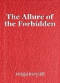 The Allure of the Forbidden